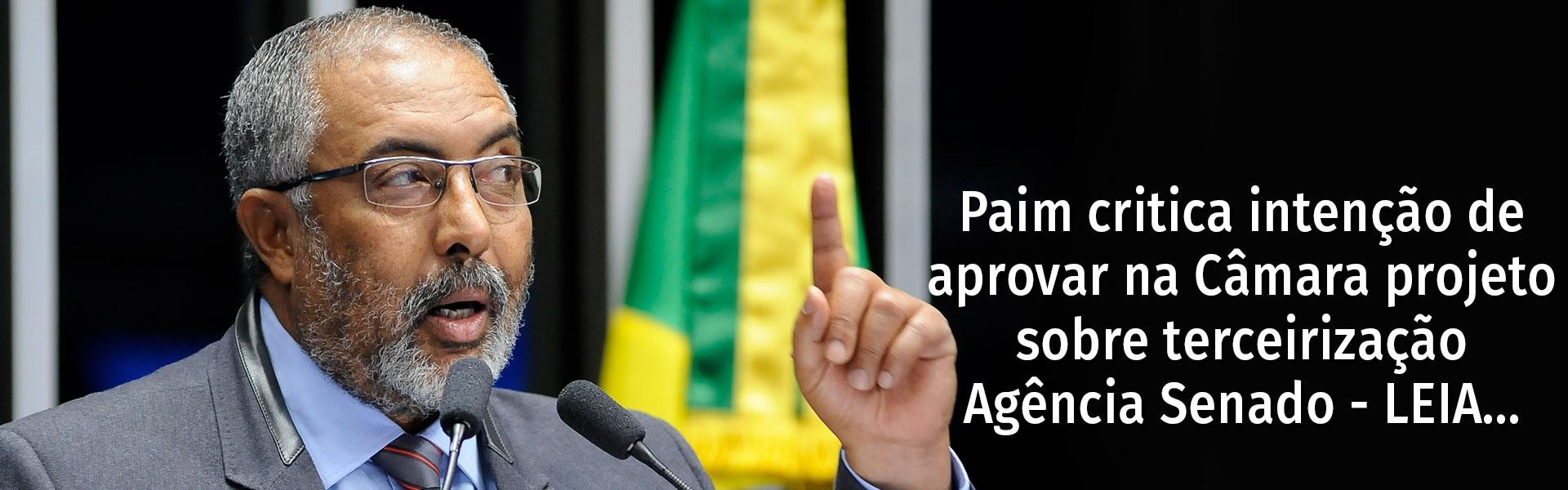 Paim critica intenção de aprovar na Câmara projeto sobre terceirização - Agência Senado